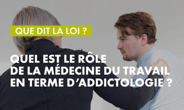 Que dit la loi ? – Quel est le rôle de la Médecine du Travail en terme d'addictologie ?